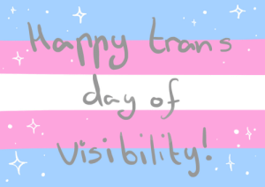 astrodoesart:  Happy transgender day of visibility!!!! There's been a lot happening this year a lot we've had to adapt to but i hope you're all doing well and I give everyone my best wishes <3  : astrodoesart:  Happy transgender day of visibility!!!! There's been a lot happening this year a lot we've had to adapt to but i hope you're all doing well and I give everyone my best wishes <3