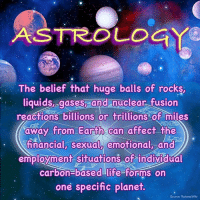 Check out our secular apparel shop! http://wflatheism.spreadshirt.com/: ASTROLOGY  The belief that huge balls of rocks,  liquids, gases, and nuclear fusion  reactions billions or trillions of miles  away from Earth can affect the  financial, sexual,  emotional, and  employment situations of individual  Carbon based life forms on  one specific planet.  Source: RationalWiki Check out our secular apparel shop! http://wflatheism.spreadshirt.com/