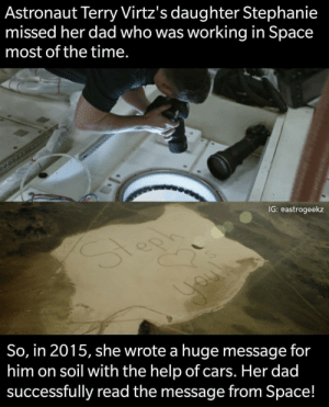 Cars, Cute, and Dad: Astronaut Terry Virtz's daughter Stephanie  missed her dad who was working in Space  most of the time.  IG: eastrogeekz  So, in 2015, she wrote a huge message for  him on soil with the help of cars. Her dad  successfully read the message from Space! This is cute ❤️