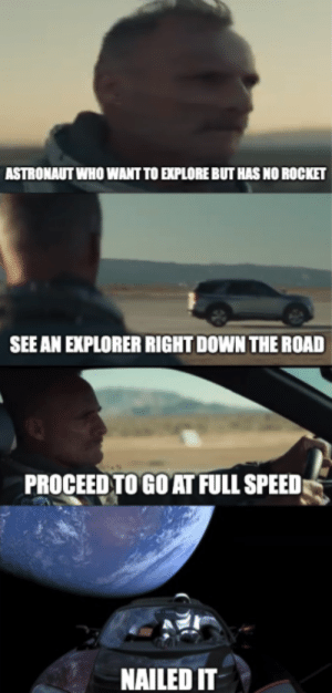 Ford Explorer it is: ASTRONAUT WHO WANT TO EXPLORE BUT HAS NO ROCKET  SEE AN EXPLORER RIGHT DOWN THE ROAD  PROCEED TO GO AT FULL SPEED  NAILED IT Ford Explorer it is