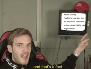 Meme, Content, and Old: ASZA  People copying  PewDiePie's content like  the 'clap clap' and meme  review proves that he has  original ideas  and that's a fact A little old