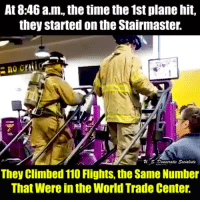 stairmaster: At 8:46 a.m., the time the 1st plane hit,  they started on the Stairmaster.  U s. Demoeratie Socialists  They Climbed 110 Flights, the Same Number  That Were in the World Trade Center.