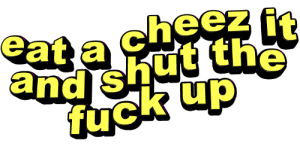 Tumblr, Blog, and Fuck: at a cheez  and shut the  fuck up animatedtext:  requested by  thespaghettidisaster