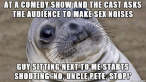 laughoutloud-club:  How to quiet a crowd in one sentence.: AT A COMEDY SHOW AND THE CAST ASKS  THE AUDIENCE TO MAKE SEX NOISES  GUY sITTING NEXT TOME STARTS  SHOUTING NO,UNCLE PETE, STOPP laughoutloud-club:  How to quiet a crowd in one sentence.