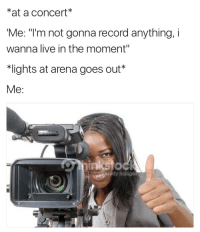 """Getty Images, Images, and Live: *at a concert*  Me: """"I'm not gonna record anything, i  wanna live in the moment""""  ights at arena goes out""""  Me:  Getty Images"""