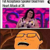 Heart, Heart Attack, and Rom: at Acceptance Speaker Dead rom C  Heart Attack at 34 Umm. I think this is F worthy post.