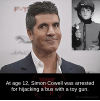 Simon Cowell: At age 12, Simon Cowell was arrested  for hijacking a bus with a toy gun.  fb.com factsweird