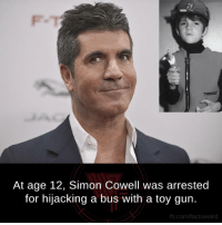 Simon Cowell: At age 12, Simon Cowell was arrested  for hijacking a bus with a toy gun.  fb.com/factsweird