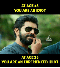 Idiot Memes: AT AGE 18  YOU ARE AN IDIOT  BACK  3ENCHERS  AT AGE 28  YOU ARE AN EXPERIENCED IDIOT