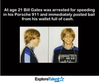 This is so rad (y): At age 21 Bill Gates was arrested for speeding  in his Porsche 911 and immediately posted bail  from his wallet full of cash.  Aro 105 S19  12 13 77  Talent  Explore This is so rad (y)