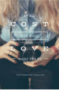 Tumblr, Com, and All: AT ALL  C OST  YOU MUST  L O V E  WHAT YOU DO  UPLIFTINGQUOTES.TUMBLR.COM