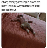 Family, Memes, and Baby: At any family gathering in a random  room theres always a random baby  passed tf out. 💯💯💯💯💯