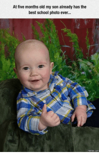 This kid is more photogenic than I will ever be.: At five months old my son already has the  best school photo ever...  memes com This kid is more photogenic than I will ever be.