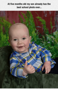 <p>Best School Photo Ever.</p>: At five months old my son already has the  best school photo ever.. <p>Best School Photo Ever.</p>
