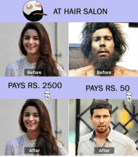 Be Like, Meme, and Memes: AT HAIR SALON  Before  Before  PAYS RS. 2500  PAYS RS. 50  After  After Twitter: BLB247 Snapchat : BELIKEBRO.COM belikebro sarcasm meme Follow @be.like.bro