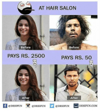 Be Like, Meme, and Memes: AT HAIR SALON  Before  Before  PAYS RS. 2500  PAYS RS. 50  After  After  K @DESIFUN !可@DESIFUN @DESIFUN DESIFUN.COM Twitter: BLB247 Snapchat : BELIKEBRO.COM belikebro sarcasm meme Follow @be.like.bro