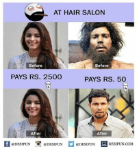 Be Like, Meme, and Memes: AT HAIR SALON  Before  Before  PAYS RS. 2500  PAYS RS. 50  After  After  K @DESIFUN 증@DESIFUN  @DESIFUN DESIFUN.COM Twitter: BLB247 Snapchat : BELIKEBRO.COM belikebro sarcasm meme Follow @be.like.bro