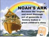 Memes, Noah, and History: At  he  hateallyourgada tum  NOAH'S ARK  Because the largest  and most thorough  act of genocide in  history makes a  great children's story