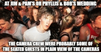 Plain View: AT JIM & PAMS OR PHYLLIS& BOB'S WEDDING  3  THE CAMERA CREW WERE PROBABLY SOME OF  THE SEATED GUESTS IN PLAIN VIEW OF THE CAMERAS