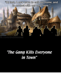 """Gang, Home, and Dungeons and Dragons: @At last, A new town to call our  home, and  to protect with  52  our very lives  b.com/dndmemes  """"The Gang Kills Everyone  in Town"""" A potentially steep rise in a niche market"""