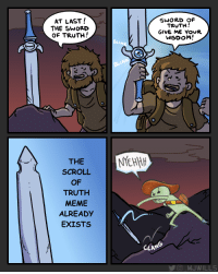 """Meme, Memes, and Sword: AT LAST!  THE SWOrD  of TRUTH!  SWORD OF  TRUTH!  GIVE ME YOUR  WISDOM!  BLINK  NK  THE  SCROLL  OF  TRUTH  MEME  ALREADY  EXISTS  CLAN  WILLS <p>The Sword of Scroll via /r/memes <a href=""""https://ift.tt/2t1Biou"""">https://ift.tt/2t1Biou</a></p>"""