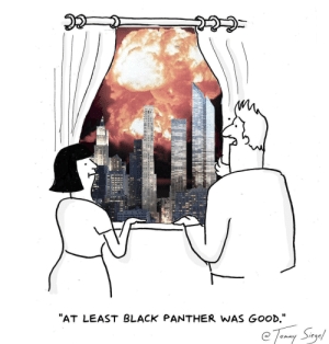 """Black, Black Panther, and Good: """"AT LEAST BLACK PANTHER WAS GOOD,"""" I drew this back in February but I think I predicted 2018 pretty well [OC]"""