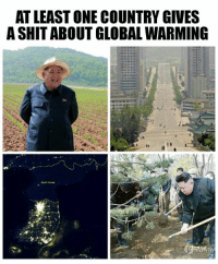 Dank, Global Warming, and North Korea: AT LEAST ONE COUNTRY GIVES  ASHIT ABOUT GLOBAL WARMING  North Korea Decadent Western culture to destroy environmental of planet. True Korea standing defiant for not pollution is best example to perfect society. Thank.
