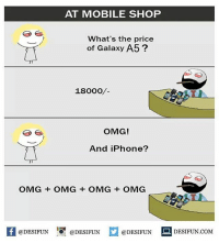 Twitter: BLB247 Snapchat : BELIKEBRO.COM belikebro sarcasm meme Follow @be.like.bro: AT MOBILE SHOP  What's the price  of Galaxy  A5  18ooo  OMG!  And iPhone?  OMG OMG OMG OMG  @DESIFUN  @DESIFUN  @DESIFUN  DESIFUN.COM Twitter: BLB247 Snapchat : BELIKEBRO.COM belikebro sarcasm meme Follow @be.like.bro