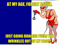 Memes, 🤖, and Botox: AT MY AGE, FORGET BOTOX  5  JUST GOING BRALESS PULLS THE  WRINKLES OUT OF MY FACE!