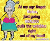 Memes, 🤖, and Botox: At my age forget  Botox  just going  BRALESS  pulls the wrinkles  out of my facel!