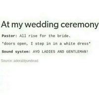 Dope, Memes, and Dress: At my wedding ceremony  Pastor All rise for the bride  doors open, I step in in a white dress  Sound system: AYO LADIES AND GENTLEMAN!  Source: adorablyundead Honestly me, I'll have dope play as I walk in bangtansonyeondan bangtanboys bangtan BTS btsmeme v Jungkook jhope Jimin jin suga rapmonster kpopexlikes kpop kpoplfl kpopf4f beyondthescenes bighit btsarmy btsf4f Korea kpopmemes kpopmeme