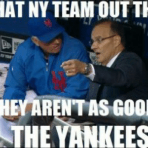 NEW YORK METS MEMES image memes at relatably.com: AT NY TEAM OUT TH  HEY ARENT AS GO0  THE YANKEES NEW YORK METS MEMES image memes at relatably.com