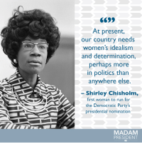 During #BlackHistoryMonth we're celebrating women who have stood for progress and equality, starting with the inimitable Shirley Chisholm.: At present,  our country needs  women's idealism  and determination,  perhaps more  in politics than  anywhere else  Shirley Chisholm,  first woman to run for  the Democratic Party's  presidential nomination  MADAM  PRESIDENT During #BlackHistoryMonth we're celebrating women who have stood for progress and equality, starting with the inimitable Shirley Chisholm.