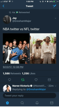 <p>The NFL gotta catch up this weekend (via /r/BlackPeopleTwitter)</p>: AT&T  1:50 PM  Tweet  kiaXi Retweeted  Jay  @GreshamMajor  NBA twitter vs NFL twitter  9/23/17, 12:38 PM  1,586 Retweets 1,256 Likes  Noree Victoria @NoreeVi·.. . 22m  Replying to @GreshamMajor  Tweet your reply <p>The NFL gotta catch up this weekend (via /r/BlackPeopleTwitter)</p>