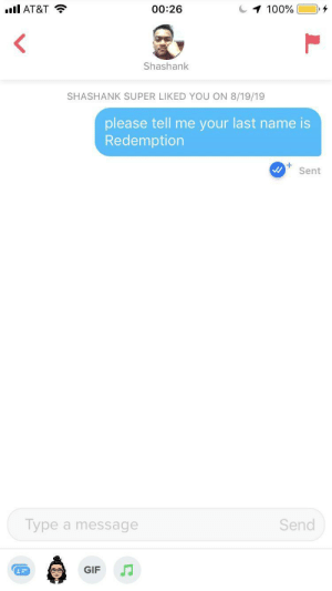 Gif, At&t, and Best: AT&T  100%  00:26  Shashank  SHASHANK SUPER LIKED YOU ON 8/19/19  please tell me your last name is  Redemption  Sent  Type a message  Send  GIF hardly ever post but had to share the best joke i've ever made or ever will make