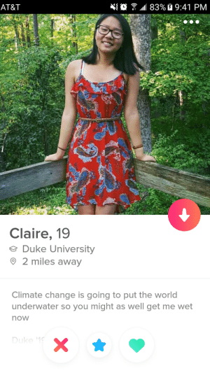 At&t, Duke, and World: AT&T  111 83% 9:41 PM  Claire, 19  e Duke University  O 2 miles away  Climate change is going to put the world  underwater so you might as well get me wet  now  Duke 1 Climate Change