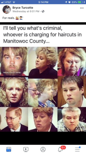 Manitowoc County: AT&T  5:14 PM  Bryce Turcotte  Wednesday at 6:01 PM S  For reals.  I'll tell you what's criminal,  whoever is charging for haircuts in  Manitowoc County..