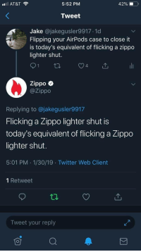 Twitter, At&t, and Zippo: AT&T  5:52 PM  42%,  Tweet  Jake @jakegusler9917.1d  Flipping your AirPods case to close it  is today's equivalent of flicking a zippo  lighter shut.  Zippo  @Zippo  Replying to @jakegusler9917  Flicking a Zippo lighter shut is  today's equivalent of flicking a Zippo  lighter shut  5:01 PM 1/30/19 Twitter Web Client  1 Retweet  Tweet your reply When you get burned by Zippo