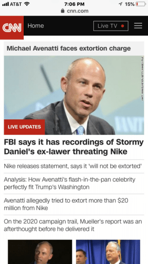 """CNN, top name in news, doesn't know that 'threating' isn't a word 😂😂😂: AT&T?  7:06 PM  4 cnn.com  CNN Home  Live TV .  Michael Avenatti faces extortion charge  LIVE UPDATES  FBl says it has recordings of Stormy  Daniel's ex-lawer threating Nike  Nike releases statement, says it 'will not be extorted""""  Analysis: How Avenatti's flash-in-the-pan celebrity  perfectly fit Trump's Washingtorn  Avenatti allegedly tried to extort more than $20  million from Nike  On the 2020 campaign trail, Mueller's report was an  afterthought before he delivered it CNN, top name in news, doesn't know that 'threating' isn't a word 😂😂😂"""
