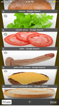 "Dank, Dildo, and Google: AT&T  9:08 PME  70%  lettuce Google Search  tomato slices - Google Search  dildo Google Search  patty with cheese Google Search  bottom hamburger bun - Google Search  Private  Done <p>Burger via /r/dank_meme <a href=""http://ift.tt/2zkd9i5"">http://ift.tt/2zkd9i5</a></p>"
