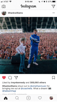 <p>Record your kid yodeling in Walmart and suddenly he's getting scholarships from Ellen and performances at Coachella.</p>: AT&T  9:10 AM  'nstagram  ilhankwilliams  Liked by treynkennedy and 389,060 others  ilhankwilliams shout out to @whethanmusic for  bringing me out at @coachella. What a dream! a  @takkamihagi <p>Record your kid yodeling in Walmart and suddenly he's getting scholarships from Ellen and performances at Coachella.</p>