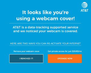 Future, Internet, and Access: AT&T  It looks like you're  using a webcam cover!  AT&T is a data-tracking supported service  and we noticed your webcam is covered.  HERE ARE TWO WAYS YOU CAN RE-ACTIVATE YOUR INTERNET  Get private access for just $29.95/mo  Remove your webcam cover  I REMOVED IT!  UPGRADE NOw Commentary on the future of privacy