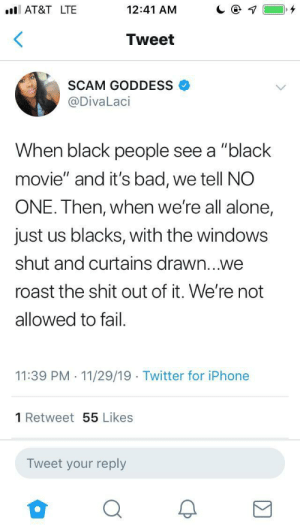 "Defend in public, roast in private. Just like family.: AT&T LTE  12:41 AM  Tweet  SCAM GODDESS  @DivaLaci  When black people see a ""black  movie"" and it's bad, we tell NO  ONE. Then, when we're all alone,  just us blacks, with the windows  shut and curtains drawn...we  roast the shit out of it. We're not  allowed to fail  11:39 PM 11/29/19 Twitter for iPhone  1 Retweet55 Likes  Tweet your reply Defend in public, roast in private. Just like family."