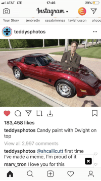 candy paint: AT&T LTE  17:46  29% [10  nstagramv  Your Story jenbretty sssabrinnnaa taylahusson ahcoo  teddysphotos  183,458 likes  teddysphotos Candy paint with Dwight orn  top  View all 2,997 comments  teddysphotos @shcallicutt first time  I've made a meme, I'm proud of it  marv tron I love you for this