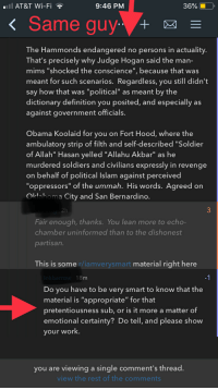 "Allahu Akbar, Lean, and Obama: AT&T Wi-Fi  9:46 PM  36%..  k Same guy  The Hammonds endangered no persons in actuality.  That's precisely why Judge Hogan said the man-  mims ""shocked the conscience"" because that was  meant for such scenarios. Regardless, you still didn't  say how that was ""political"" as meant by the  dictionary definition you posited, and especially as  against government officials.  Obama Koolaid for you on Fort Hood, where the  ambulatory strip of filth and self-described ""Soldier  of Allah"" Hasan yelled ""Allahu Akbar"" as he  murdered soldiers and ci  on behalf of political Islam against perceived  ""oppressors"" of the ummah. His words. Agreed on  Oklahoma City and San Bernardino.  vilians expressly in revenge  3  Fair enough, thanks. You lean more to echo-  chamber uninformed than to the dishonest  partisan  This is some r/iamverysmart material right here  -1  Do you have to be very smart to know that the  material is ""appropriate"" for that  pretentiousness sub, or is it more a matter of  emotional certainty? Do tell, and please show  your work.  you are viewing a single comment's thread.  view the rest of the comments Sorry r/iamverysmart but it looks like you're pretentious..."