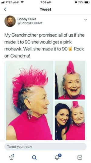 #wholesome: AT&T Wi-Fi  o 77%  7:09 AM  Tweet  Bobby Duke  @BobbyDukeArt  My Grandmother promised all of us if she  made it to 90 she would get a pink  mohawk. Well, she made it to 90 Rock  on Grandma!  Tweet your reply #wholesome