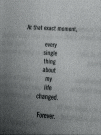 About My Life: At that exact moment,  every  single  thing  about  my  life  changed.  Forever