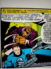 Fantastic Four, Love, and Shower: AT THAT MOMENT IN THE  THE FANTASTIC FOUR  BAXTER BUILDING,  SHEESH  STRETCHO-- I WUZ JUST GETTIN ALL REED  NICE AN' LATHERED UP WHEN YA  STEP O  STRE  SOM  HADDA GO AN' HIT THE RED ALERT.  THIS IS  BEN! IA  ING ANE  READIN  UNBELIE  PROPOR  FROMS  WHOS  COULD R  OF GA I just love the idea of The Thing taking a relaxing shower