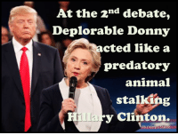 Creepy and threatening.: At the 2nd debate,  Deplorable Donny  cted like a  predatory  animal  stalking  Hilla y Clinton.  FB Kitty's Stance Creepy and threatening.