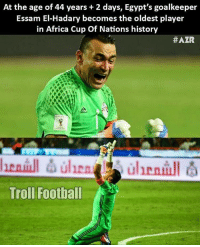 Memes, Troll, and Trolling: At the age of 44 years 2 days, Egypt's goalkeeper  Essam El-Hadary becomes the oldest player  in African Cup Of Nations history  #AZR  ullen  Troll Football Legend 👏🙌 🔺LINK IN OUR BIO!! 😎🔥